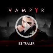 Vampyr presenta su tráiler para el E3 y confirma su fecha de salida