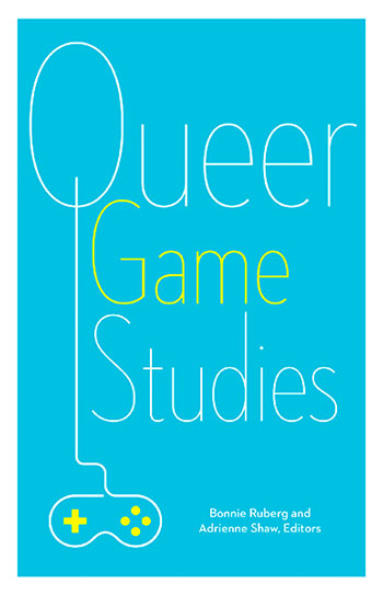 Queer Game Studies, de Adrienne Shaw y Bonnie Ruberg (eds.)