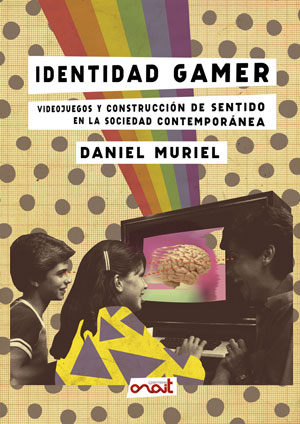 Identidad gamer, de Daniel Muriel, ya disponible en librerías